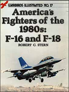 Warbirds Illustrated 017 - America's Fighters of the 1980s - F-16 & F-18