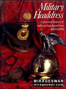 Military Headdress. A Pictorial History of Military Headgear from 1660 to 1914 (Автор: Col. Robert Rankin)