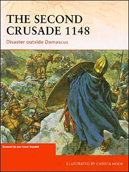 Osprey Campaign 204 - The Second Crusade 1148. Disaster Outside Damascus