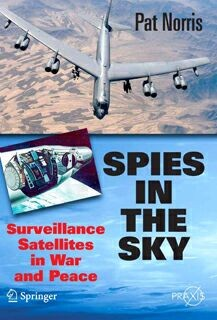 Spies in the Sky.Surveillance Satellites in War and Peace