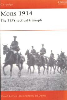 Osprey Campaign 49 - Mons 1914 The BEF's Tactical triumph