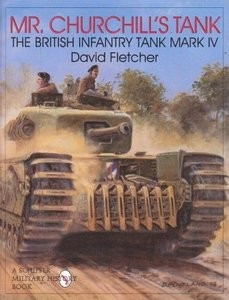 The British Infantry Tank Mark IV (David Fletcher) Schiffer Publishing Ltd.