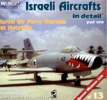Wings & Wheels Special Museum Line No 13: Israeli Aircraft in Detail Part One. Israel Air Force Museum at Hatzerim