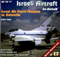 Wings & Wheels Special Museum Line No 17: Israeli Aircraft in Detail Part Two. Israel Air Force Museum at Hatzerim
