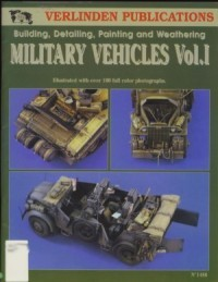 Military Vehicles Vol. I - Building, Detailing, Painting and Weathering
