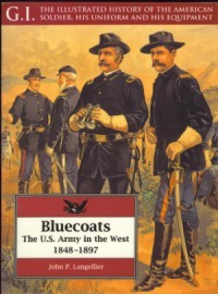 G.I. Series Volume 2: Bluecoats: The U.S. Army in the West, 1848-1897