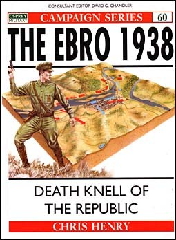 Osprey Campaign 60 - The Ebro 1938: Death knell of the Republic