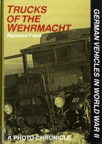 German Vehicles in World War II: Trucks of the Wehrmacht. A Photo Chronicle