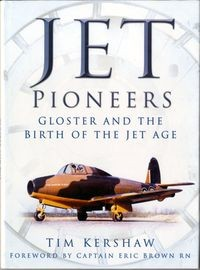 Jet Pioneers: Gloster and the Birth of the Jet Age