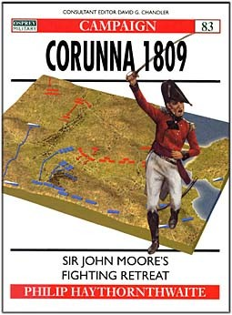 Osprey Campaign 83 - Corunna 1809: Sir John Moore's Fighting Retreat
