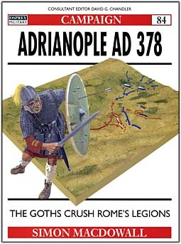 Osprey Campaign 84 - Adrianople AD 378: The Goths crush Rome's legions