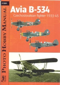 Photo Hobby Manual 1001: Avia B-534 Czechoslovakian Fighter 1933 - 45