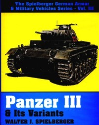 The Spielberger German Armor & Military Vehicles, Vol 3: Panzer III & Its Variants