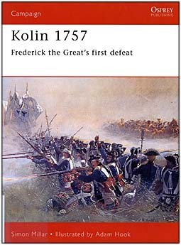 Osprey Campaign 91 - Kolin 1757: Frederick the Great's First Defeat