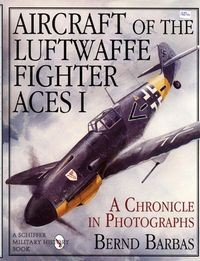 Aircraft of the Luftwaffe Fighter Aces Vol. I: A Chronicle in Photographs
