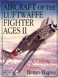 Aircraft of the Luftwaffe Fighter Aces Vol. II: A Chronicle in Photographs
