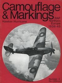 Camouflage & Markings Number 3: Hawker Hurricane. RAF Northern Europe 1936 - 45