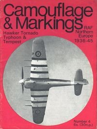 Camouflage & Markings Number 4: Hawker Tornado, Typhoon, & Tempest. RAF Northern Europe 1936 - 45