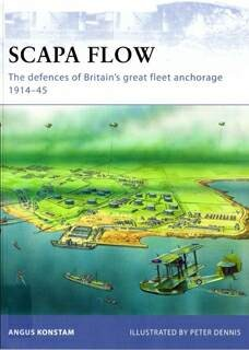 Osprey Fortress  85 - Scapa Flow. The defences of Britain's great fleet anchorage 1914-1945