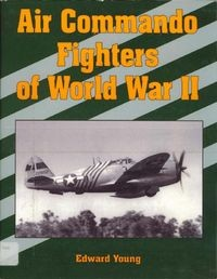 Air Commando Fighters of World War II