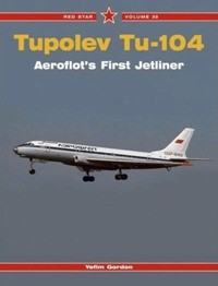Tupolev Tu-104. Aeroflot's First Jetliner [Red Star Series 35]