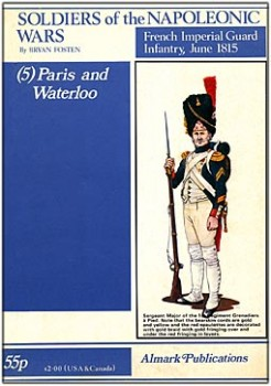 Soldiers of the Napoleonic Wars (5) - Paris and Waterloo - French Imperial Guard Infantry, June 1815