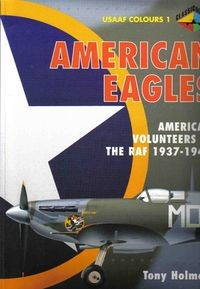 American Eagles, Volume 1: American Volunteers, The RAF, 1937-1943 (USAAF Colours)