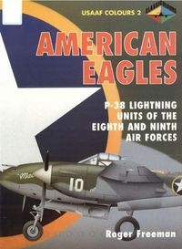 American Eagles, Volume 2: P-38 Lightning Units of The Eighth and Ninth Air Forces (USAAF Colours)