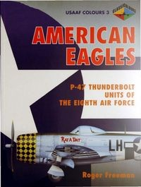 American Eagles, Volume 3: P-47 Thunderbolt Units of the Eighth Air Force (USAAF Colours)