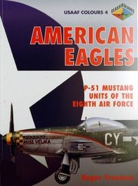 American Eagles, Volume 4: P-51 Mustang Units of the Eighth Air Force (USAAF Colours)