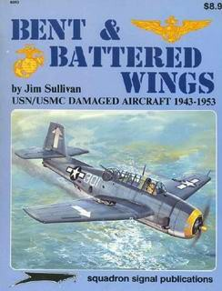 Bent & Batterd Wings. USN/USMC Damaged Aircraft 1943-1953 [Squadron Signal 6043]