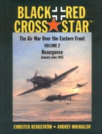 Black Cross/Red Star: The Air War over the Eastern Front Volume2 : Resurgence, January-June 1942