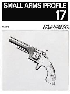 Small Arms Profile 17 - Smith & Wesson Revolvers