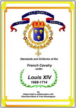 Standarts and uniforms of the French cavalry under Louis XIV 1688-1714