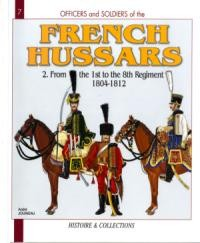 French Hussars Volume 2: From the 1st to the 8th Regiment 1804-1812 (Officers and Soldiers 7)