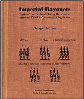 Imperial Bayonets: Tactics of the Napoleonic Battery, Battalion and Brigade as Found in Contemporary Regulations