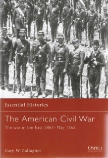 The American Civil War. The war in the East 1861-May 1863 [Osprey Essential Histories 004]