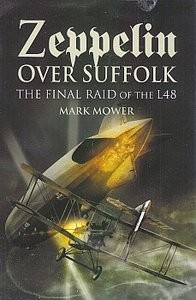 Zeppelin Over Suffolk: The Final Raid of the L48 (Автор: Mark Mower)