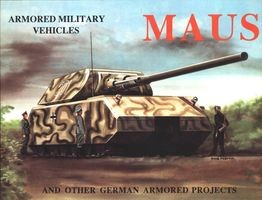 Maus and Other German Armored Projects (Armored Military Vehicles)