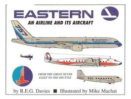 Eastern: An Airline and its Aircraft (From the Great Sliver Fleet to the Shuttle)
