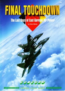 Concord Publications 4003 Final Touchdown.The Last Days of the East German Air Power