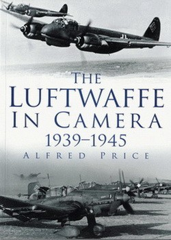 History Press The Luftwaffe in Camera 1939-1945
