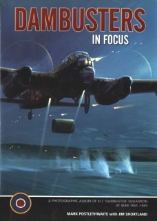 Dambusters: The Photographic Album of 617 Squadron at War 1943 -1945 (In Focus)
