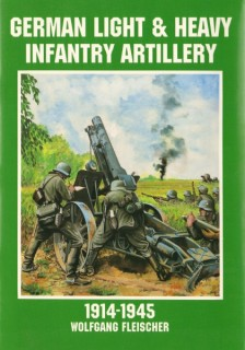 German Light & Heavy Infantry Artillery : 1914-1945 (Schiffer Military/Aviation History)