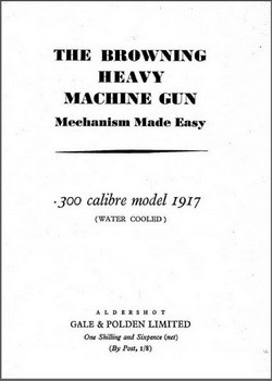 The Browning heavy machine gun Mechanism Made Easy 300 calibre model 1917
