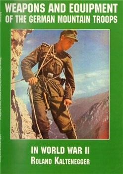 Weapons and Equipment of the German Mountain Troops in World War II (Schiffer Military/Aviation History)