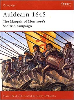 Osprey Campaign 123 - Auldearn 1645. The Marquis of Montrose's Scottish campaign