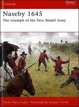 Osprey Campaign 185 - Naseby 1645. The triumph of the New Model Army
