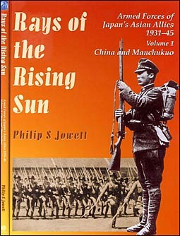 Rays of the Rising Sun. Armed Forces of Japan's Asian Allies 1931-45. Vol. 1: China and Manchukou""