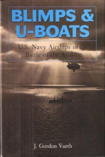 Blimps & U-Boats: U.S. Navy Airships in the Battle of the Atlantic